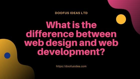 What is the difference between web design and web development?